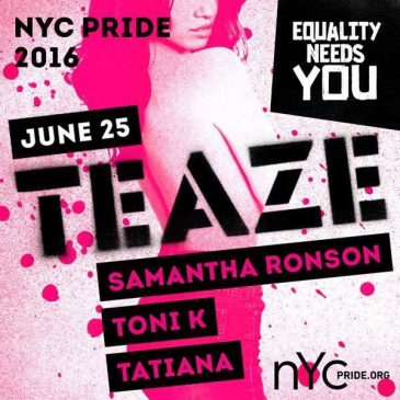 DAY PARTY* TEAZE* OFFICIAL NYC PRIDE EVENT | June 25th, 2016